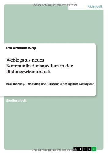 Read Online Weblogs als neues Kommunikationsmedium in der Bildungswissenschaft (German Edition) pdf epub