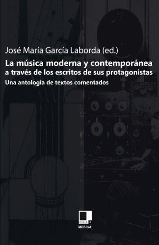 Read Online La musica moderna y contemporanea a traves de los escritos de sus protagonistas. Una antologia de textos comentados (Spanish Edition) pdf