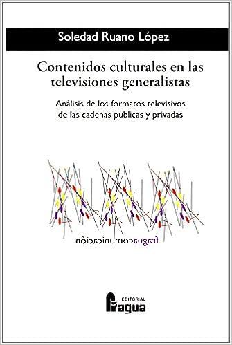 Contenidos culturales de las televisiones generalistas : análisis de los formatos televisivos de las cadenas públicas y privadas: Amazon.es: Soledad Ruano ...
