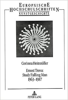 Book Ernest Trova: Study Falling Man 1963 - 1987: Eine Monographie (Europaeische Hochschulschriften / European University Studie)