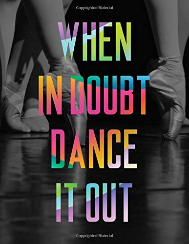 When In Doubt Dance It Out LARGE Notebook  5  Cool Ballet Dancer Notebook College Ruled To Write In 8.5x11' LARGE 100 Lined Pages   Funny Dancers Gift