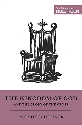 The Kingdom of God and the Glory of the Cross (Short Studies in Biblical Theology) by [Schreiner, Patrick]