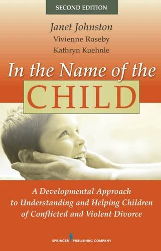In the Name of the Child: A Developmental Approach to Understanding and Helping Children of Conflicted and Violent Divorce, Second Edition by Brand: Springer Publishing Company