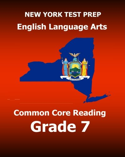 NEW YORK TEST PREP English Language Arts Common Core Reading Grade 7: Develops the Reading and Writing Skills Assessed on the New York Common Core ELA Test