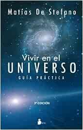 VIVIR EN EL UNIVERSO: VIVIR EN EL UNIVERSO GUIA PRACTICA