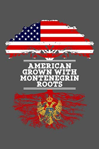 American Grown With Montenegrin Roots: 6x9 Journal Gift For Montenegrin Roots From Montenegro