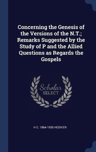 Concerning the Genesis of the Versions of the N.T.; Remarks Suggested by the Study of P and the Allied Questions as Regards the Gospels