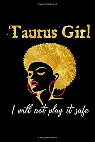 Taurus Girl I Will Not Play It Safe: A Blank Lined 120 Page 6X9