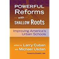Powerful Reforms with Shallow Roots: Improving America's Urban Schools