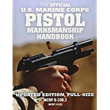 "The Official US Marine Corps Pistol Marksmanship Handbook: Updated Edition: Master the combat pistol! Big 8.5"" x 11"" size! (MCRP 8-10B.3 / MCRP 3-01B)"