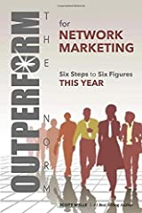 OUTPERFORM THE NORM for Network Marketing: Six Steps to Six Figures This Year Paperback