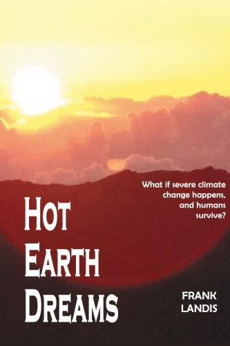 Hot Earth Dreams: What if severe climate change  happens, and humans survive?