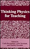 Thinking Physics for Teaching : Proceedings of an International Conference on Thinking Science for Teaching: The Case of Physics Held in Rome, Italy, September 22-27, 1994, Bernardini, C. and Tarsitani, C., 0306451921