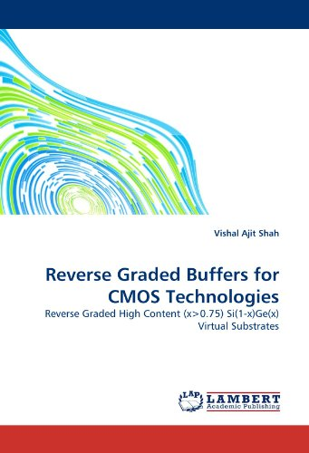 Reverse Graded Buffers for CMOS Technologies: Reverse Graded High Content (x>0.75) Si(1-x)Ge(x) Virtual Substrates