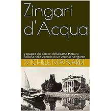 Zingari d'Acqua: L'epopea dei barcari della bassa Pianura Padana nella vicenda di un vecchio navigante (Italian Edition)