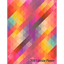 2018 Calendar Planner: Undated Monthly and Weekly 7 Day Planner