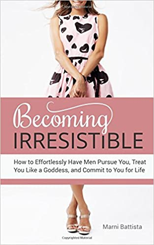 Becoming Irresistible: How to Effortlessly Have Men Pursue