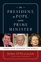 The President, the Pope, And the Prime Minister: Three Who Changed the World by John O'Sullivan (September 23,2008)