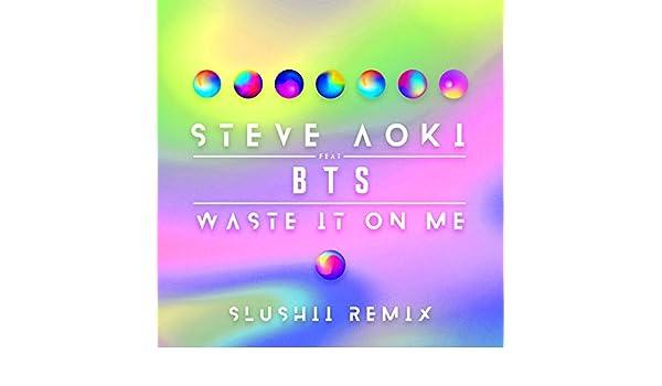 Waste It On Me Slushii Remix By Steve Aoki Feat Bts On Amazon