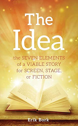 Pdf Arts The Idea: The Seven Elements of a Viable Story for Screen, Stage or Fiction
