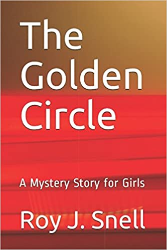The Golden Circle: A Mystery Story for Girls: Roy J  Snell