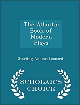 The Atlantic Book of Modern Plays - Scholar's Choice Edition by Sterling Andrus Leonard (2015-02-17)