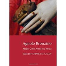 Agnolo Bronzino: Medici Court Artist in Context by Andrea M. Galdy (2013) Hardcover