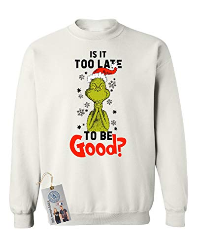 - Custom Apparel R Us is It to Late to Be Good Grinch Christmas Crewneck Sweatshirt White S