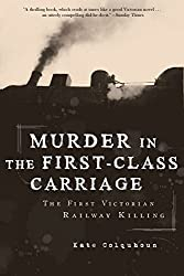 Murder in the First-Class Carriage: The First Victorian Railway Killing by Kate Colquhoun (2011-11-10)