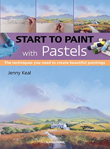 (Start to Paint with Pastels: The techniques you need to create beautiful paintings)