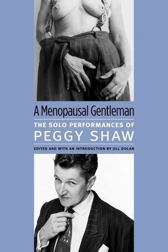 A Menopausal Gentleman: The Solo Performances of Peggy Shaw (Triangulations: Lesbian/Gay/Queer Theater/Drama/Performance) by Peggy Shaw (2011-07-11)