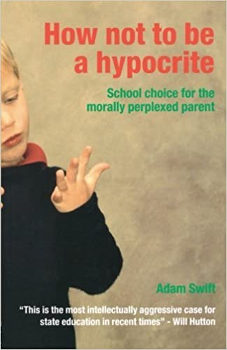 Book How Not to be a Hypocrite: School Choice for the Morally Perplexed Parent by Swift, Adam (May 11, 2003) 1