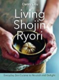 Living Shojin Ryori: Everyday Zen Cuisine to Nourish and Delight