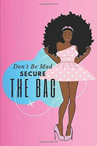 DON'T BE MAD SECURE THE BAG: notebook/journal: for african american, black ,and ebony women of color 6x9 120 pages