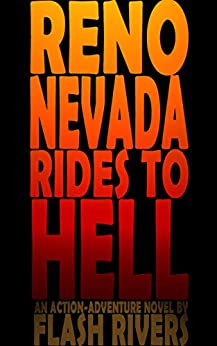 Reno Nevada Rides To Hell: An Action-Adventure Novel By Flash Rivers by [Rivers, Flash]