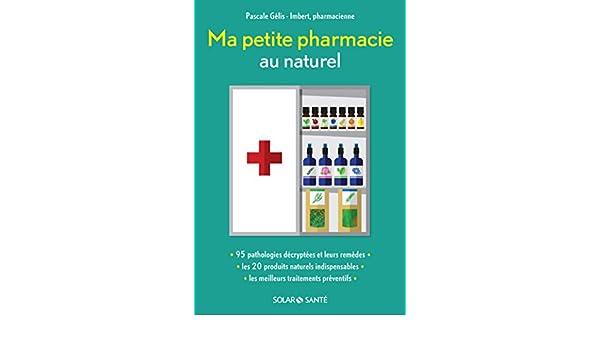 Ma petite pharmacie au naturel (French Edition) eBook: Pascale GELIS-IMBERT: Amazon.es: Tienda Kindle