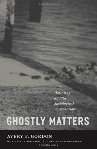 Ghostly Matters: Haunting and the Sociological Imagination by Avery F. Gordon (2008-02-28)