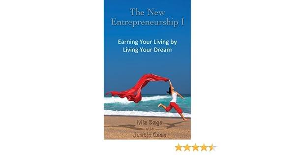 The New Entrepreneurship I: Earning Your Living by Living Your Dream