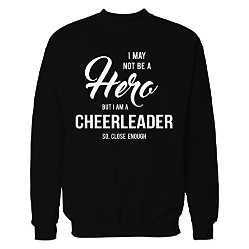 I May Not Be A Hero But I'm A Cheerleader Cool Gift - Sweatshirt Black M