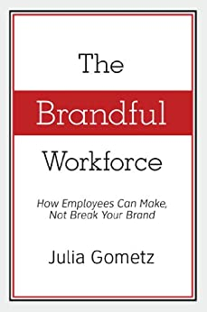 The Brandful Workforce:  How Employees Can Make, Not Break Your Brand by [Gometz, Julia]