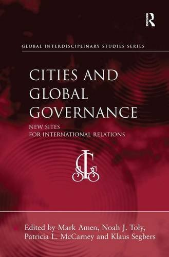 Cities and Global Governance: New Sites for International Relations (Global Interdisciplinary Studies Series) by Noah J. Toly (2011-03-28)