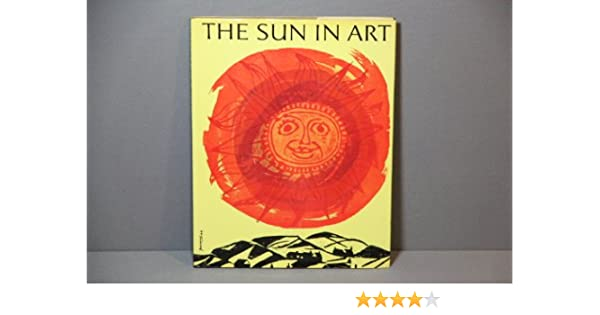 The Sun In Art Sun Symbolism Of Past And Present In Pagan And Christian Art Popular Art Fine Art And Applied Art Herdeg Walter Ed Amazon Com Books