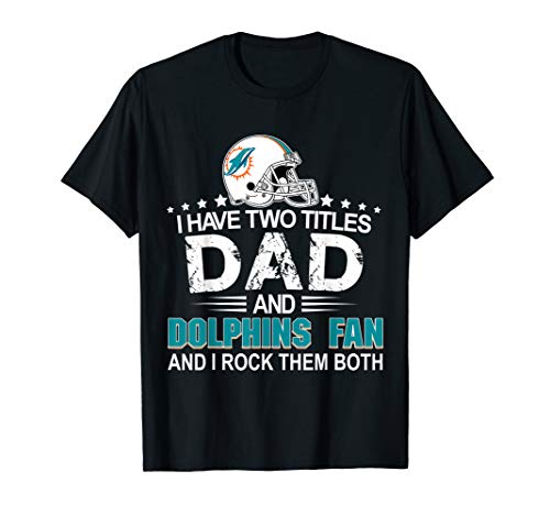 - I Have Two Titles Dad And Dolphin-Fan shirt Fathers Day Gift