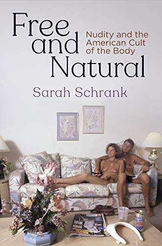 (Free and Natural: Nudity and the American Cult of the Body (Nature and Culture in America) )