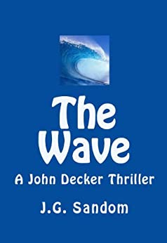 THE WAVE: A John Decker Thriller by [Sandom, J.G.]