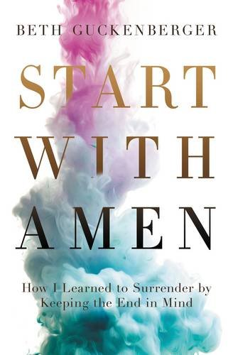 start-with-amen-how-i-learned-to-surrender-by-keeping-the-end-in-mind