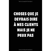Choses Que Je Devrais Dire À Mes Clients Mais Je Ne Peux Pas: Carnet De Notes -108 Pages Avec Papier Ligné Petit Format A5 - Blanc Sur Noir