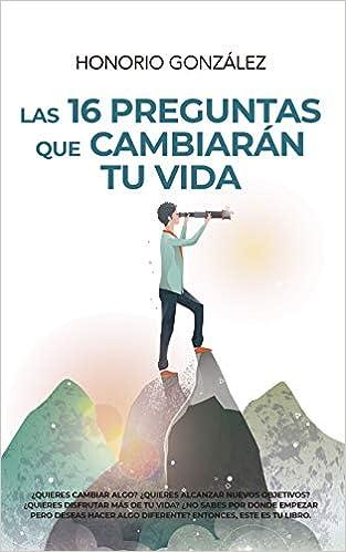 Las 16 Preguntas Que cambiarán tu Vida de Honorio González Blancas