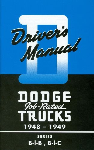 COMPLETE & UNABRIDGED 1948 & 1949 DODGE B-1-B & B-1-C TRUCK & PICKUP OWNERS INSTRUCTION & OPERATING MANUAL - USERS GUIDE For Job Rated Trucks including the B 1 Series, gas, diesel, Power Wagon, Stake, Forward Control