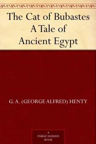 The Cat of Bubastes A Tale of Ancient Egypt by [Henty, G. A. (George Alfred)]